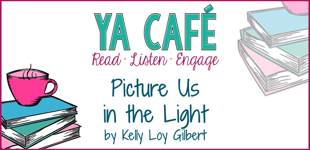 YA Cafe Podcast cover: Picture Us in the Light by Kelly Loy Gilbert episode