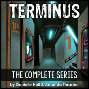 An illustration of an underground bunker with grey walls, light with blue lights. The text is Terminus The Complete Series by Danielle Hall & Amanda Thrasher.
