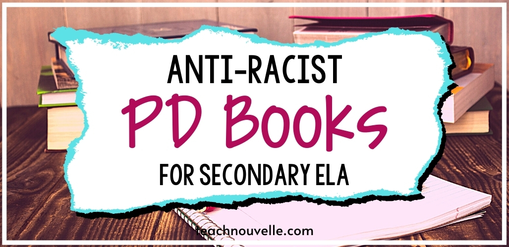 """A background of a wooden table with two stacks of books on it, a white overlay reads """"Anti-Racist PD Books for Secondary ELA"""""""