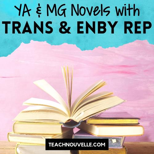 """A stack of books with the top one laying open. The background is light pink with a light blue border at the top. There is black text that reads """"YA & MG Novels with Trans & Enby Rep"""""""